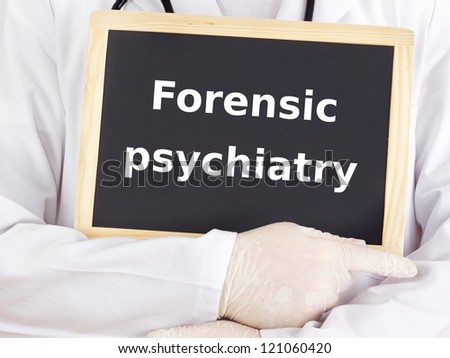 Doctor shows information: forensic psychiatry