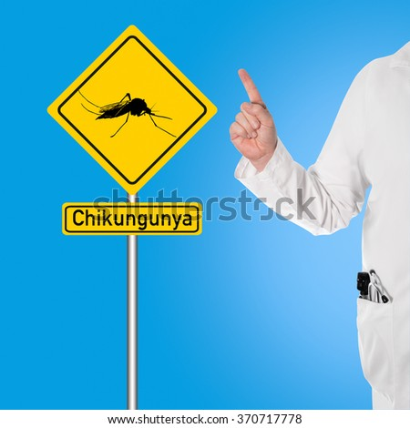 Doctor warns of Chikungunya next to a sign with a mosquito and the text Chikungunya - stock photo