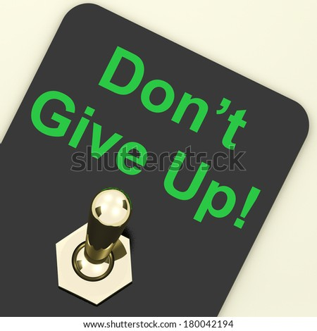 Don���´ Give Up Switch Showing Determination Persist And Persevere