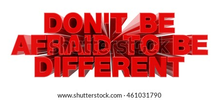 DON'T BE AFRAID TO BE DIFFERENT red word on white background illustration 3D rendering