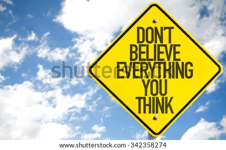 Don't Believe Everything You Think sign with sky background - stock photo