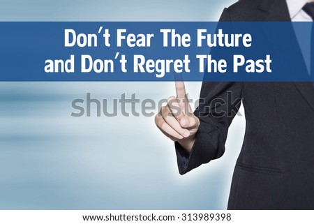 Don't Fear The Future and Don't Regret The Past Business woman pointing at word for business background concept - stock photo