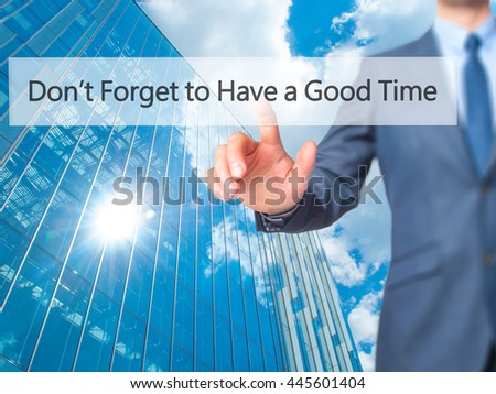 Don't Forget to Have a Good Time - Businessman hand pressing button on touch screen interface. Business, technology, internet concept. Stock Photo - stock photo