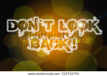 Don't Look Back Concept text on background - stock photo