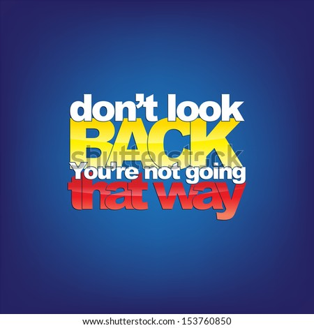 Don't look back. You're not going that way. Motivational background (Raster) - stock photo