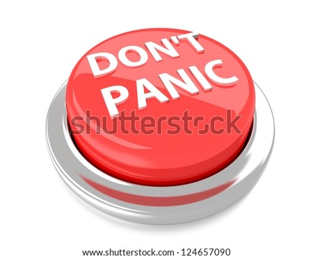 DON'T PANIC on red push button. 3d illustration. Isolated background.