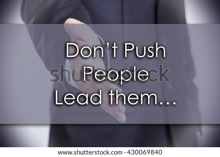 Don't Push People Lead them... - business concept with text - horizontal image - stock photo