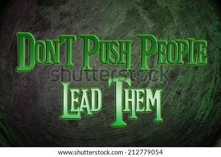 Don't Push People Lead Them Concept text
