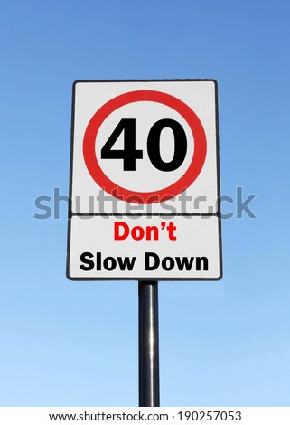 Don't slow down at the age of 40, made as a road sign illustration.
