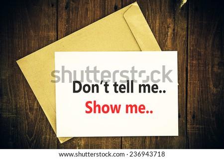 Don't Tell Me, Show Me. - stock photo