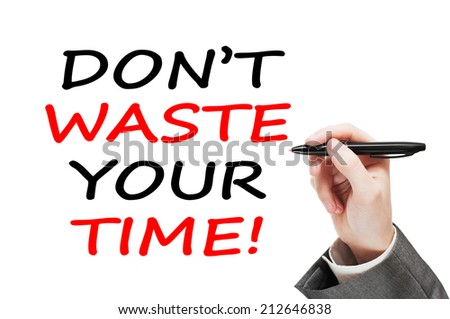 Don't Waste Your Time - Motivational concept isolated on white background - stock photo