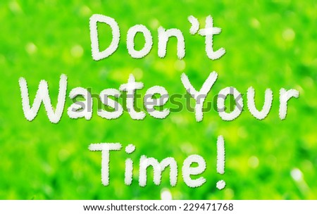 Don't Waste Your Time written on green background - stock photo