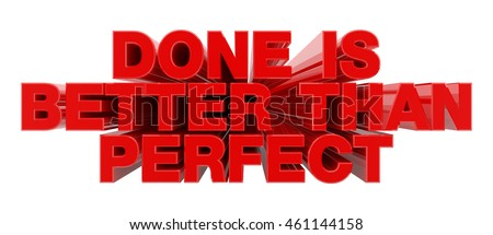 DONE IS BETTER THAN PERFECT red word on white background illustration 3D rendering