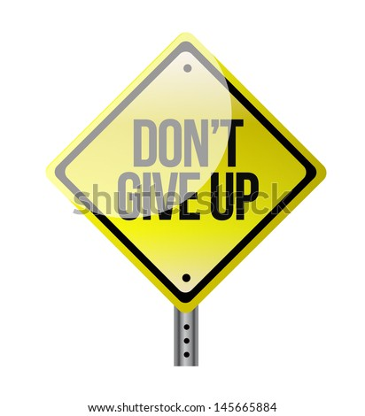 dont give up yellow road sign illustration design over white - stock photo