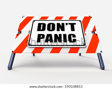 Dont Panic Sign Referring to Relaxing and Avoid Panicking