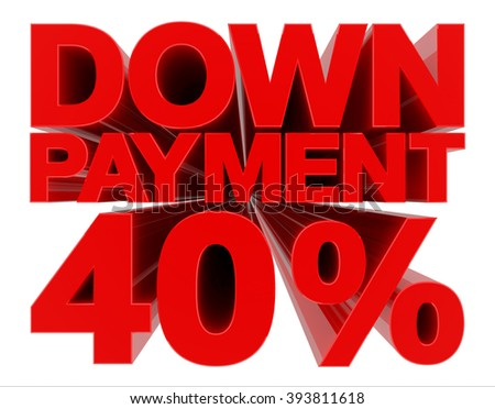 DOWN PAYMENT 40 % word on white background 3d rendering - stock photo