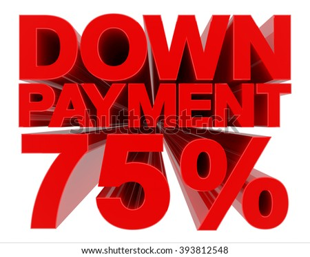 DOWN PAYMENT 75 % word on white background 3d rendering - stock photo
