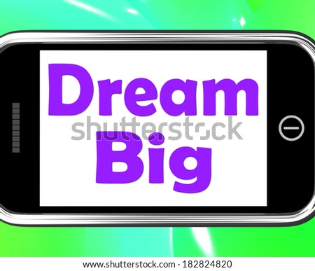 Dream Big On Phone Meaning Ambition Future Hope