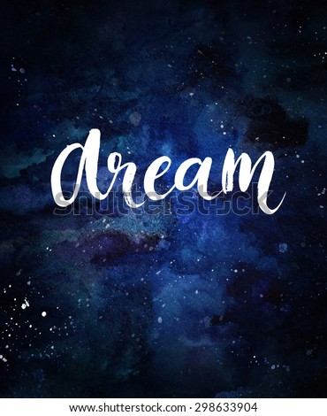 Dream -  inspirational word at dark blue cosmic watercolor background. Modern brush calligraphy art. Artistic design for cards and posters  - stock photo