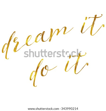 Dream It Do It Gold Faux Foil Metallic Motivational Quote Inspirational Quotes Isolated White Background - stock photo