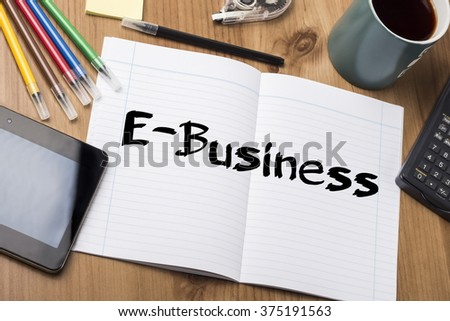 E-Business - Note Pad With Text On Wooden Table - with office  tools