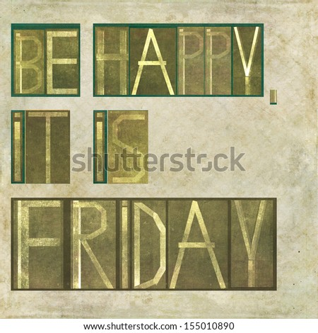"Earthy background image and design element depicting the words ""Be happy, it is friday"" - stock photo"