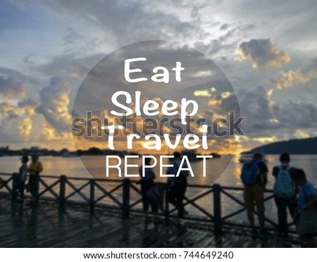 EAT SLEEP TRAVEL REPEAT Quote With Abstract Blur Of Beautiful Sunset At Beach Holiday Concept