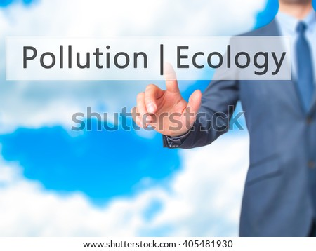 Ecology  Pollution - Businessman hand pressing button on touch screen interface. Business, technology, internet concept. Stock Photo - stock photo
