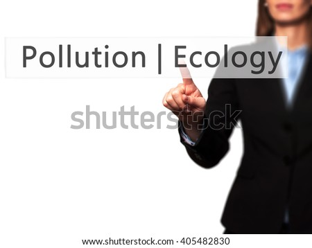 Ecology  Pollution - Businesswoman hand pressing button on touch screen interface. Business, technology, internet concept. Stock Photo - stock photo