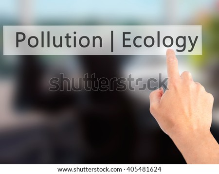 Ecology  Pollution - Hand pressing a button on blurred background concept . Business, technology, internet concept. Stock Photo - stock photo