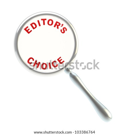 Editor's choice under the magnifier isolated on white