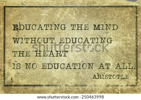 Educating the mind without - ancient Greek philosopher Aristotle quote printed on grunge vintage cardboard