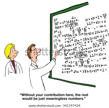 Education cartoon of chart with complex equations, 'Without your contribution here, the rest would just be meaningless numbers'. - stock photo