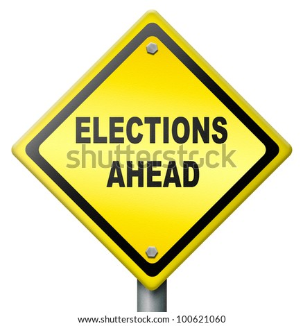 elections ahead, time to vote and make a choice in politics local regional american european government state country political propaganda elect in democracy