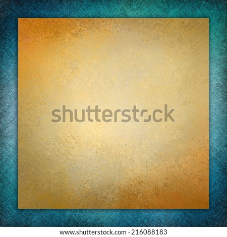 elegant gold background texture paper, faint rustic teal blue grunge border paint design, old distressed gold wall paint