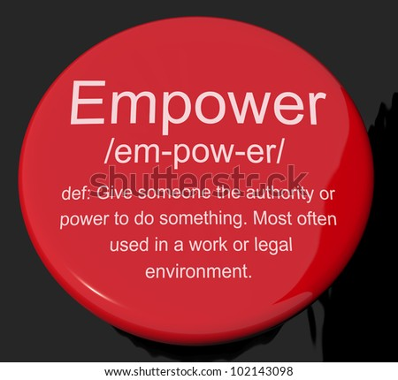 Empower Definition Button Shows Authority Or Power Given To Do Something - stock photo