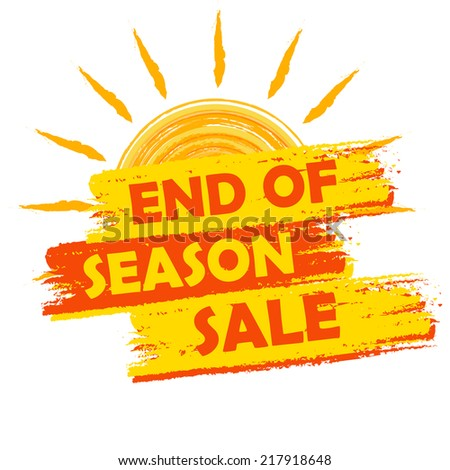 end of season sale banner - text in yellow and orange drawn label with summer sun symbol, business seasonal shopping concept - stock photo