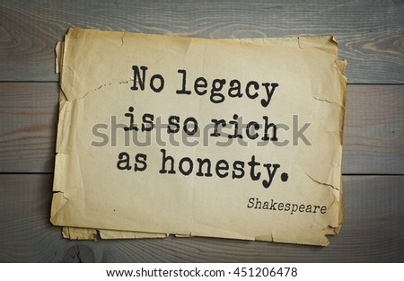 English writer and dramatist William Shakespeare quote. No legacy is so rich as honesty.  - stock photo