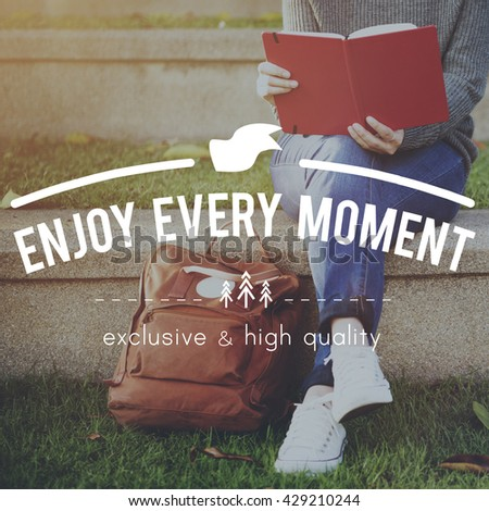 Enjoy Every Moment Pleasure Satisfaction Happiness Enjoyment Concept