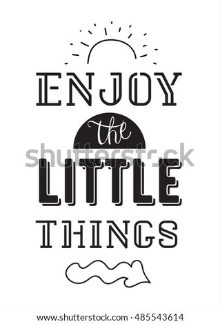 Enjoy the little things typographic design. Words of wisdom.
