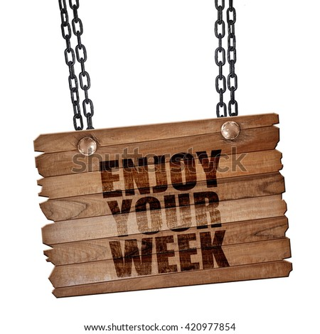 enjoy your week, 3D rendering, wooden board on a grunge chain - stock photo