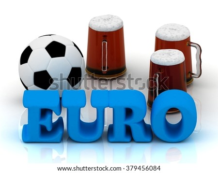 EURO blue bright word, football, 3 cup beer on white background - stock photo