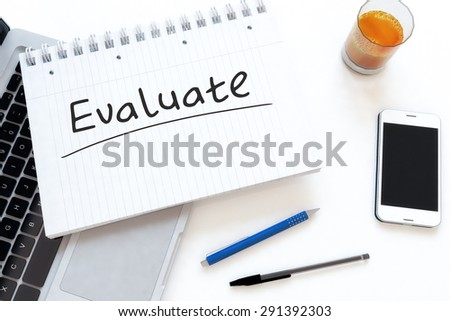 Evaluate - handwritten text in a notebook on a desk - 3d render illustration.