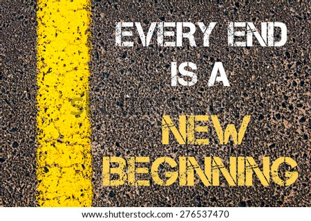 Every End is A New Beginning motivational quote. Yellow paint line on the road against asphalt background. Concept image - stock photo