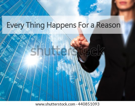 Every Thing Happens For a Reason - Businesswoman hand pressing button on touch screen interface. Business, technology, internet concept. Stock Photo
