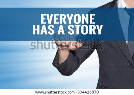 Everyone Has a Story word Business man touching on blue virtual screen - stock photo