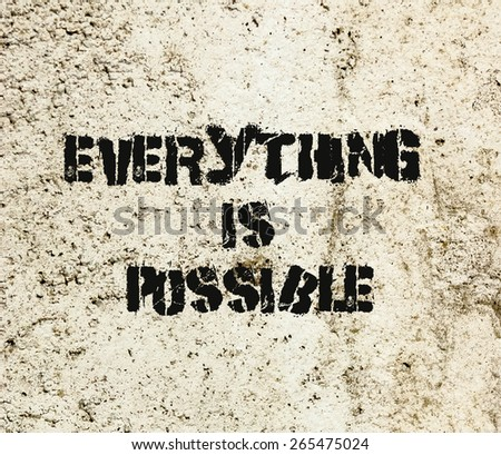 Everything is Possible tag graffiti painted on a concrete wall. Positive Thinking  - stock photo