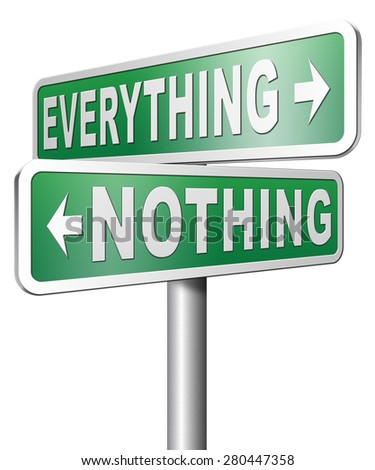 everything or nothing win or lose taking risks success or failure want it all inclusive or nothing road sign arrow - stock photo