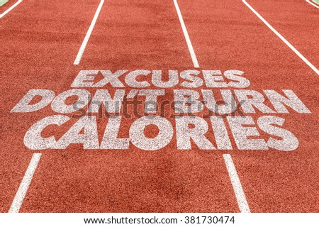 Excuses Don't Burn Calories written on running track