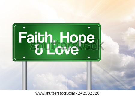 Faith, Hope and Love Green Road Sign concept - stock photo
